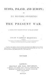 """Russia, Poland, and Europe; or, the inevitable consequences of the present war. A sequel to the pamphlet entitled """"Russia and Europe."""" Third thousand"""