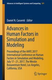 Advances in Human Factors in Simulation and Modeling: Proceedings of the AHFE 2017 International Conference on Human Factors in Simulation and Modeling, July 17–21, 2017, The Westin Bonaventure Hotel, Los Angeles, California, USA
