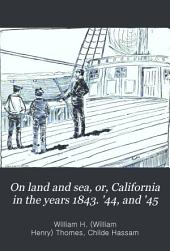 On Land and Sea, Or, California in the Years 1843. '44, and '45