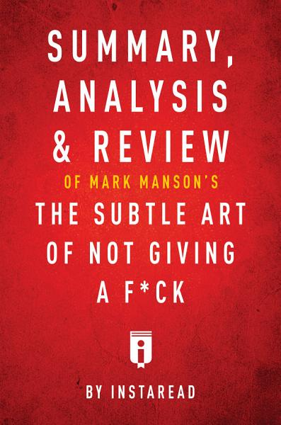 Download Summary  Analysis   Review of Mark Manson   s The Subtle Art of Not Giving a F ck by Instaread Book