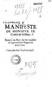 Le Manifeste de Monsieur le Comte de Soissons. Enuoyé au Roy sur les troubles et iugement des Seigneurs de la Cour. Enuoyé du Neuf Chastel en Suisse