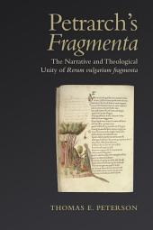 Petrarch's 'Fragmenta': The Narrative and Theological Unity of 'Rerum vulgarium fragmenta'