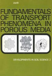 Fundamentals of transport phenomena in porous media: Based on the proceedings of the first International Symposium on the Fundamentals of Transport Phenomena in Porous Media, Technion City, Haifa, Israel, 23-28 February, 1969