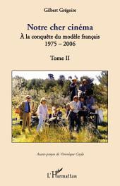 Notre cher cinéma: A la conquête du modèle français - 1975-2006 -, Volume2