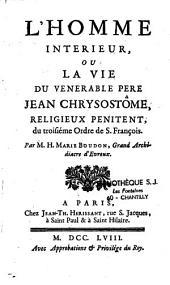 L'homme intérieur, ou La vie du vénérable Père Jean-Chrysostome, religieux de Saint-François