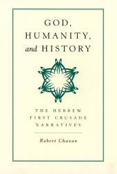 God, Humanity, and History: The Hebrew First Crusade Narratives