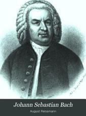 Johann Sebastian Bach: Sein Leben und seine Werke