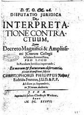 Disputatio juridica de interpretatione contractuum, quam ... subjicit Christophorus Philippus Richter, Eisfelda-Francus ..