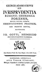 Georgii Adami Struuii icti Iurisprudentia Romano-Germanica forensis