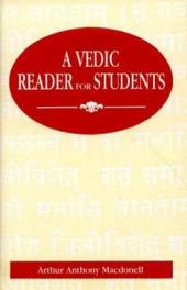 A Vedic Reader for Students: Containing Thirty Hymns of the Rigveda in the Original Saṃhitā and Pada Texts, with Transliteration, Translation, Explanatory Notes, Introduction, Vocabulary