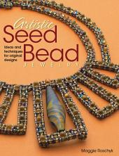 Artistic Seed Bead Jewelry: Ideas and Techniques for Original Designs