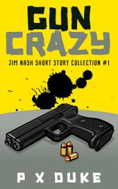Gun Crazy: Jim Nash Collection #1