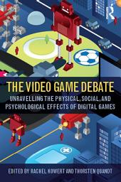 The Video Game Debate: Unravelling the Physical, Social, and Psychological Effects of Video Games