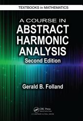 A Course in Abstract Harmonic Analysis, Second Edition: Edition 2