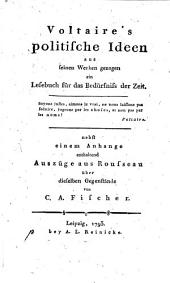 Voltaire's politische Ideen: aus seinen Werken gezogen ein Lesebuch für das Bedürfniss der Zeit