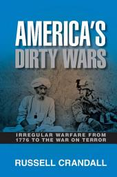 America's Dirty Wars: Irregular Warfare from 1776 to the War on Terror