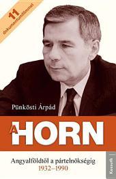 A Horn: Angyalföldtől a pártelnökségig 1932-1990