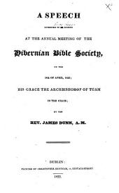 A speech intended to be spoken at the annual meeting of the Hibernian Bible Society, on the 18th of April, 1822, etc