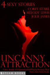 Uncanny Attraction - A Sexy Bundle of 4 Supernatural M/M Erotic Romance Short Stories from Steam Books