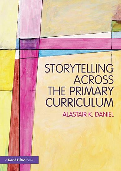 Storytelling across the Primary Curriculum PDF