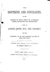 The Doctrine and Covenants of the Church of Jesus Christ of Latter-day Saints: Containing the Revelations Given to Joseph Smith, Jun., for the Building Up of the Kingdom of God in the Last Days