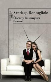 Óscar y las mujeres (Episodio 1)