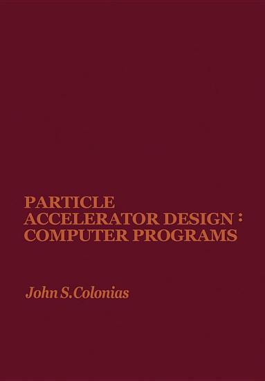 Particle Accelerator Design  Computer Programs PDF