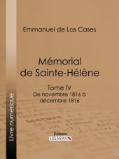 Mémorial de Sainte-Hélène: Tome IV - De novembre 1816 à décembre 1816 - suivi des réflexions de Las Cases