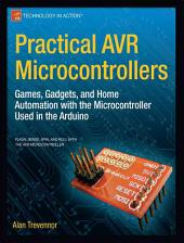 Practical AVR Microcontrollers: Games, Gadgets, and Home Automation with the Microcontroller Used in the Arduino