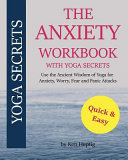 The Anxiety Workbook with Yoga Secrets