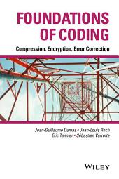 Foundations of Coding: Compression, Encryption, Error Correction