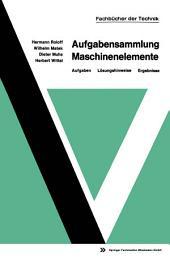Aufgabensammlung Maschinenelemente: Aufgaben — Lösungshinweise — Ergebnisse, Ausgabe 4