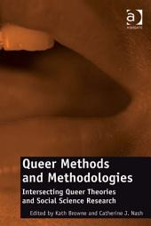 Queer Methods and Methodologies: Intersecting Queer Theories and Social Science Research