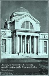 A Descriptive Account of the Building Recently Erected for the Departments of Natural History of the United States National Museum: Issue 80