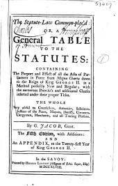 The Statute-law Common-plac'd: Or, A General Table to the Statutes, Containing the Purport and Effect of All the Acts of Parliament in Force from Magna Charta Down to the Reign of King George II, in a Method Perfectly New and Regular; with the Numerous Proviso's and Additional Clauses Inserted Under Their Proper Titles