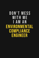 Don't Mess with Me I Am an Environmental Compliance Engineer