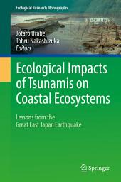 Ecological Impacts of Tsunamis on Coastal Ecosystems: Lessons from the Great East Japan Earthquake