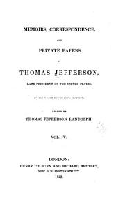 Memoirs, Correspondence, and Private Papers of Thomas Jefferson: Late President of the United States, Volume 4
