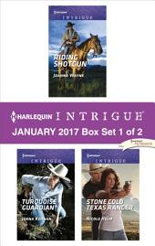 Harlequin Intrigue January 2017 - Box Set 1 of 2: Riding Shotgun\Turquoise Guardian\Stone Cold Texas Ranger
