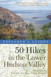 Explorer's Guide 50 Hikes in the Lower Hudson Valley: Hikes and Walks from Westchester County to Albany County (Third Edition) (Explorer's 50 Hikes): Edition 3