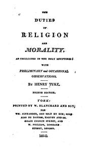 The Duties of Religion and Morality: As Inculcated in the Holy Scriptures with Preliminary and Occasional Observations