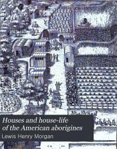 Houses and House-life of the American Aborigines: Volume 4