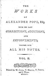 The Works of Alexander Pope, Esq: In Eight Volumes, Complete, with His Last Corrections, Additions, and Improvements; Together with All His Notes, Volume 2