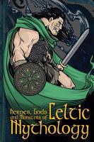 Heroes  Gods and Monsters of Celtic Mythology PDF