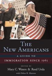 The New Americans: A Guide to Immigration since 1965