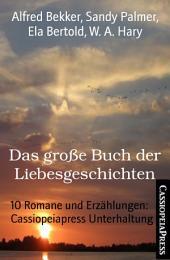 Das große Buch der Liebesgeschichten: 10 Romane und Erzählungen: Cassiopeiapress Unterhaltung