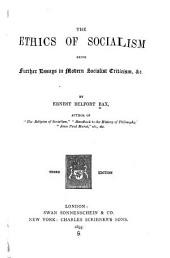 The Ethics of Socialism: Being Further Essays in Modern Socialist Criticism, &c
