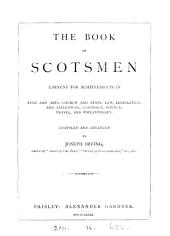 The book of Scotsmen eminent for achievements in arms and arts, Church and State [&c.].