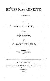 Edward and Annette. A moral tale from the German of A. L.