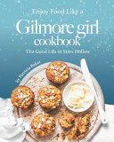 Enjoy Food Like a Gilmore Girl Cookbook